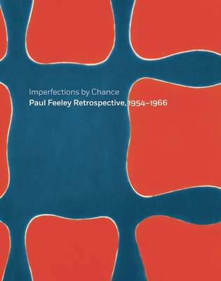 Imperfections By Chance: Paul Feeley Retrospective, 1954-1966 (Hardback)