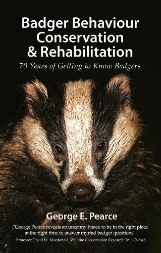 Badger Behaviour, Conservation & Rehabilitation: 70 Years of Getting to Know Badgers - Pelagic Monographs (Paperback)