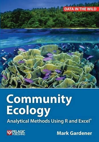 Community Ecology: Analytical Methods Using R and Excel - Data in the Wild (Paperback)
