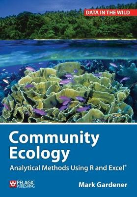 Community Ecology: Analytical Methods Using R and Excel - Data in the Wild (Hardback)