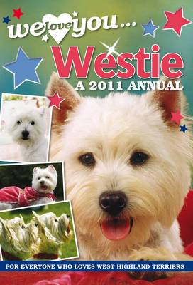 West Highland Terrier: We Love You... Westie: A 2011 Annual (Hardback)