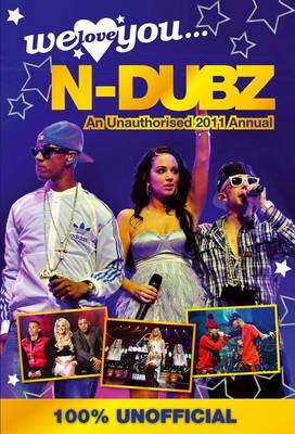 N-Dubz: We Love You... N-Dubz: An Unauthorised 2011 Annual (Hardback)