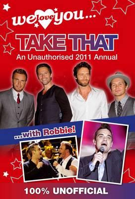 We Love You... Take That: An Unauthorised 2011 Annual (Hardback)