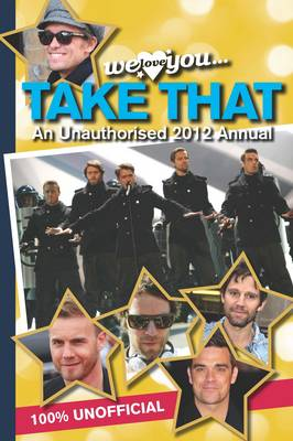 Take That Annual 2012: We Love You... Take That an Unauthorised 2012 Annual (Hardback)