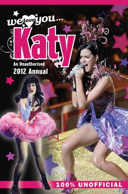 Katy Perry: We Love You... Katy: An Unauthorised 2012 Annual (Hardback)