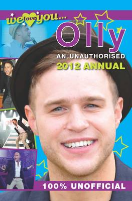 Olly Murs Annual 2012: We Love You... Olly Murs an Unauthorised 2012 Annual (Hardback)
