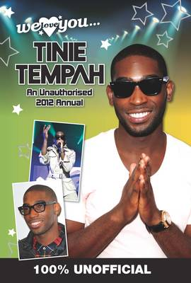 Tinie Tempah: We Love You... Tinie: An Unauthorised 2012 Annual 2012 (Hardback)