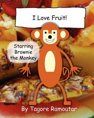 I Love Fruit!: Starring Brownie the Monkey - Brownie the Monkey Books 1 (Paperback)