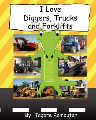 I Love Diggers, Trucks and Forklifts (Paperback)