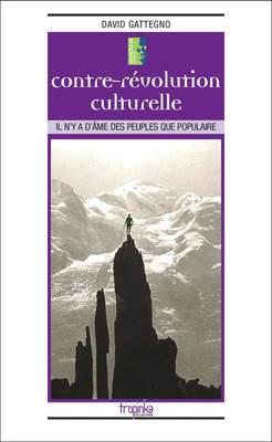 Contre-Revolution Culturelle: Il N'y a d'Ame des Peuples Que Populaire - Tropinka (Paperback)