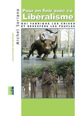 Pour en Finir avec Ce Liberalisme: Qui Fabrique les Crises et Desespere les Peuples (Paperback)