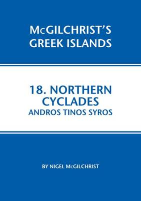 Northern Cyclades: Andros Tinos Syros - McGilchrist's Greek Islands 18 (Paperback)