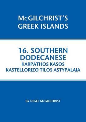 Southern Dodecanese: Karpathos, Ksos, Kastellorizo, Tylos, Astypalaia - McGilchrist's Greek Islands 16 (Paperback)
