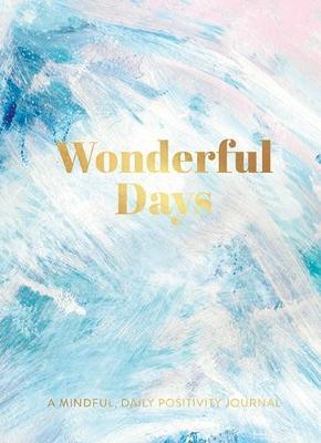 Wonderful Days:: A Mindful, Daily Positivity Journal - Mindfulness Collection 3 (Hardback)