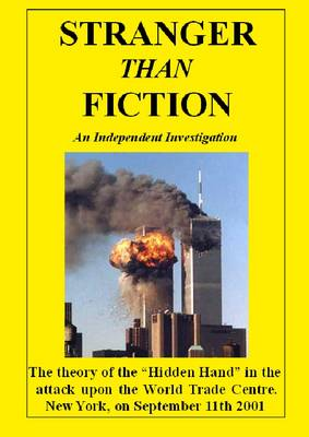 "Stranger Than Fiction: The Theory of the ""Hidden Hand"" in the Attack Upon the World Trade Centre, on September 11th 2001 (Paperback)"