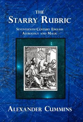 The Starry Rubric: Seventeenth-Century English Astrology and Magic (Hardback)