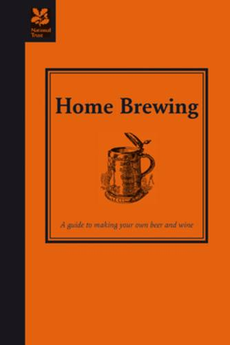 Home Brewing: A guide to making your own beer, wine and cider (Hardback)