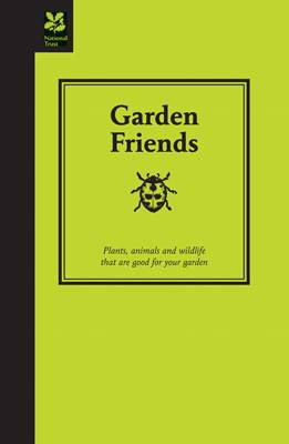 Garden Friends: Plants, animals and wildlife that are good for your garden - National Trust Home & Garden (Hardback)