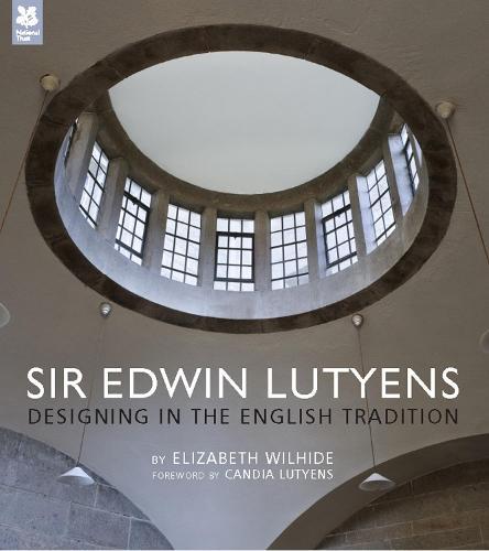 Sir Edwin Lutyens: Designing in the English Tradition - National Trust History & Heritage (Hardback)