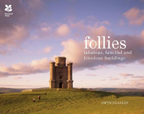 Follies: Fabulous, fanciful and frivolous buildings - National Trust History & Heritage (Hardback)