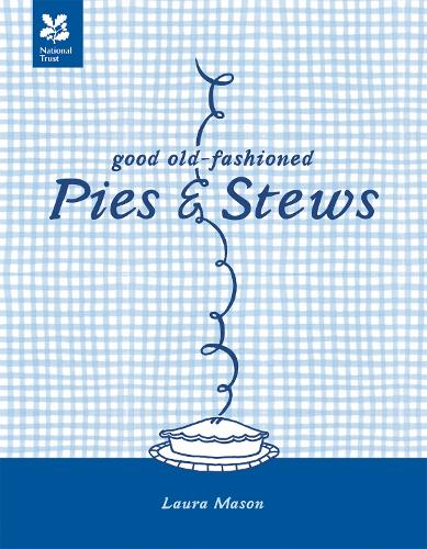 Good Old-Fashioned Pies & Stews: New Edition - National Trust Food (Hardback)