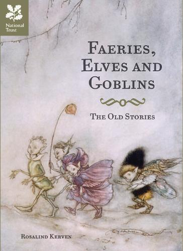 Faeries, Elves and Goblins: The Old Stories and fairy tales (Hardback)