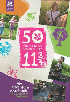 50 Things to Do Before You are 11 3/4: My adventure notebook for wild times outdoors (Hardback)