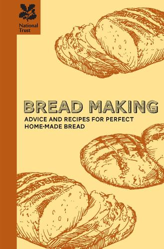 Bread Making: Advice and recipes for perfect home-made baking and bread making - National Trust Food (Hardback)