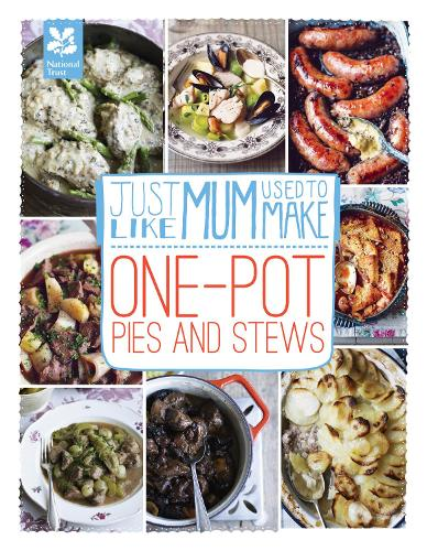 Just Like Mum Used to Make: One-pot Pies and Stews - National Trust Food (Hardback)