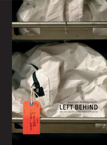 Left Behind: Life and Death Along the US Border (Hardback)