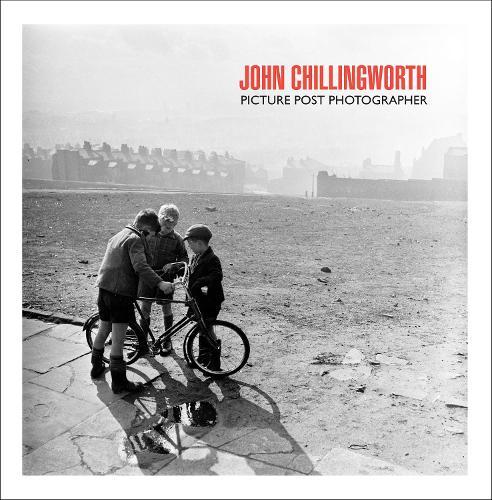 John Chillingworth: Picture Post Photographer (Hardback)