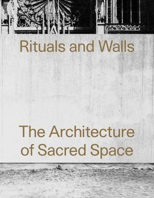Rituals and Walls: The Architecture of Sacred Space - AA Agendas (Paperback)