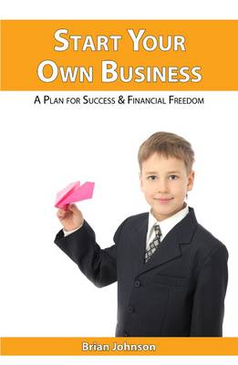 Start Your Own Business: A Plan for Success and Financial Freedom (Paperback)