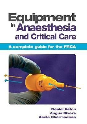 Equipment in Anaesthesia and Critical Care: A complete guide for the FRCA (Paperback)