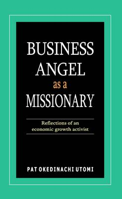 Business Angel as a Missionary: Reflections of an Economic Growth Activist (Paperback)