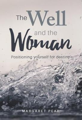The Well and the Woman: Positioning Yourself for Destiny (Paperback)