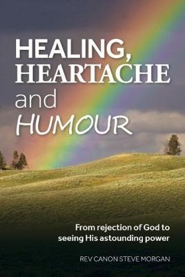Healing, Heartache and Humour: From Rejection of God to seeing His astounding power (Paperback)