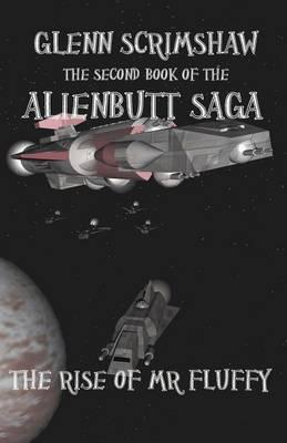 The Rise of Mr Fluffy - Alienbutt Saga 2 (Paperback)