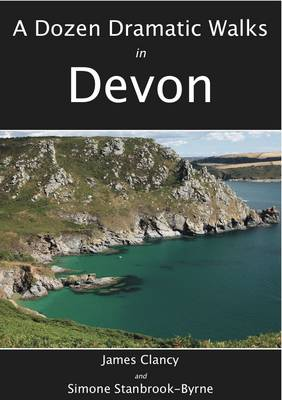 A Dozen Dramatic Walks in Devon - Dozen Dramatic Walks 1 (Paperback)