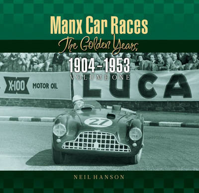 Manx Car Races: The Golden Years 1904-1953 -- Volume 1 (Paperback)