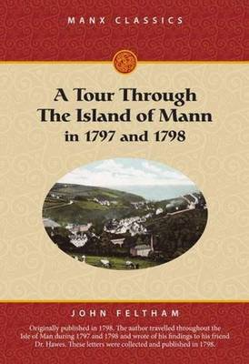 A Tour Through the Island of Mann: In 1797 and 1798 - Manx Classics Series (Paperback)