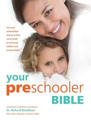 Your Pre-Schooler Bible: The Most Authoritative and Up-to-Date Source Book on Caring for Toddlers and Young Children (Paperback)