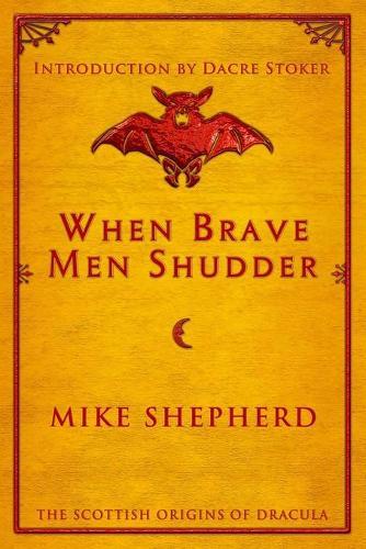 When Brave Men Shudder: The Scottish origins of Dracula (Paperback)