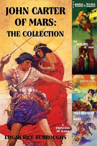 John Carter of Mars: The Collection - A Princess of Mars; The Gods of Mars; The Warlord of Mars; Thuvia, Maid of Mars; The Chessmen of Mars (Paperback)