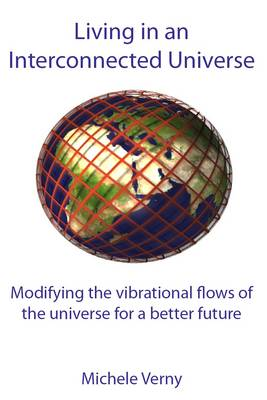 Living in an Interconnected Universe: Modifying the Vibrational Flows of the Universe for a Better Future (Paperback)