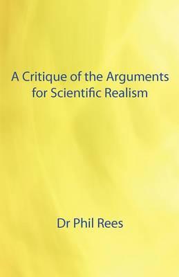 A Critique of the Arguments for Scientific Realism (Paperback)