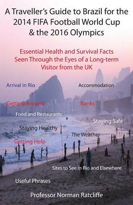 A Traveller's Guide to Brazil for the 2014 Fifa Football World Cup & the 2016 Olympics: Essential Health and Survival Facts Seen Through the Eyes of a Long-term Visitor from the UK (Paperback)