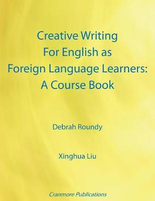 Creative Writing for English as Foreign Language Learners: A Course Book (Paperback)