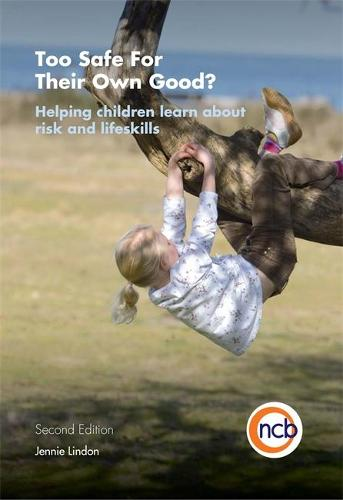 Too Safe For Their Own Good?, Second Edition: Helping Children Learn About Risk and Life Skills (Paperback)