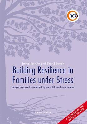 Building Resilience in Families Under Stress, Second Edition: Supporting families affected by parental substance misuse and/or mental health problems - A handbook for practitioners (Paperback)